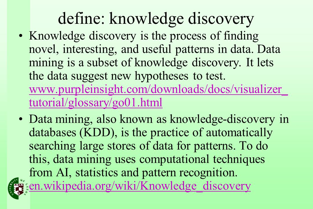 define: knowledge discovery Knowledge discovery is the process of finding novel, interesting, and useful patterns in data.