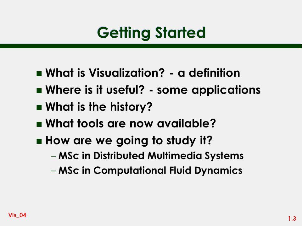 1.2 Vis_04 Visualization n Visualization now seen as key part of modern computing n High performance computing generates vast quantities of data... n