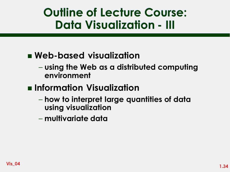 1.33 Vis_04 Outline of Lecture Course Data Visualization - II n Publication of visualization – VRML for 3D web presentation n Visualization Systems n