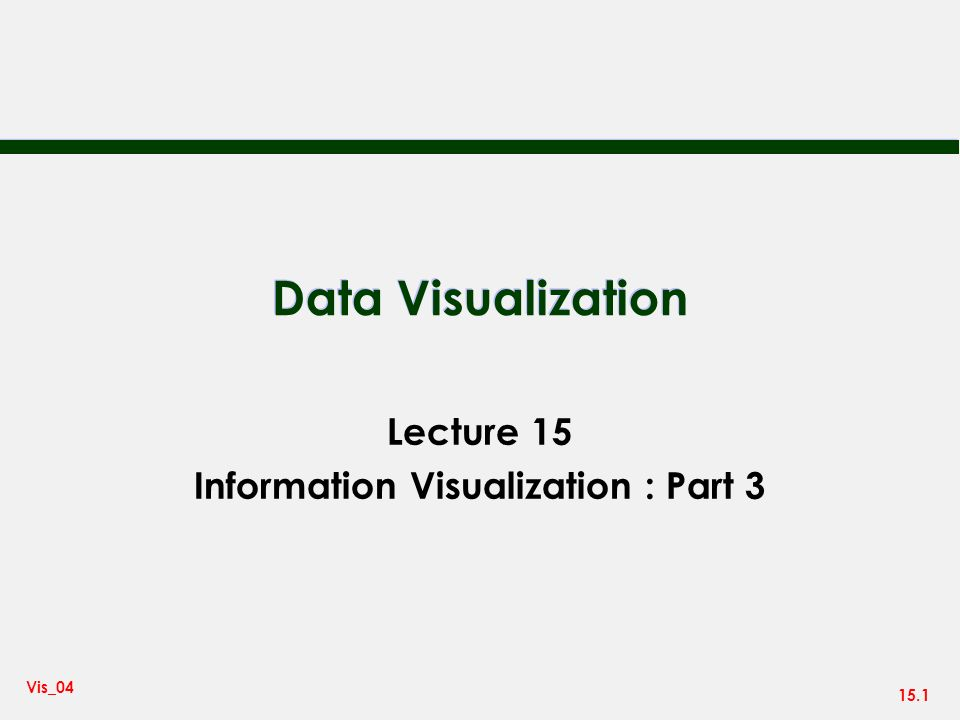 15.1 Vis_04 Data Visualization Lecture 15 Information Visualization : Part 3
