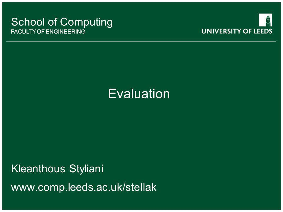 School of something FACULTY OF OTHER School of Computing FACULTY OF ENGINEERING Evaluation Kleanthous Styliani www.comp.leeds.ac.uk/stellak