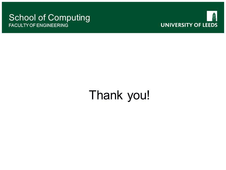 Thank you! School of Computing FACULTY OF ENGINEERING