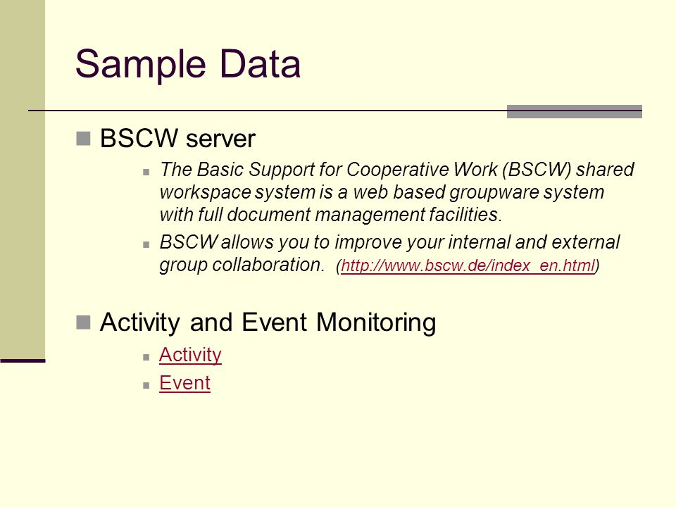 Sample Data BSCW server The Basic Support for Cooperative Work (BSCW) shared workspace system is a web based groupware system with full document management facilities.
