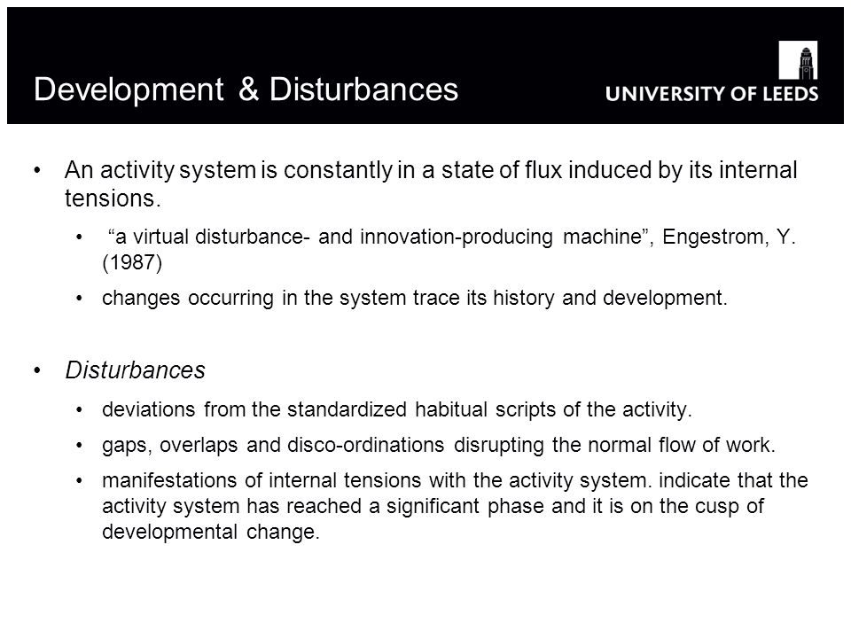Development & Disturbances An activity system is constantly in a state of flux induced by its internal tensions.