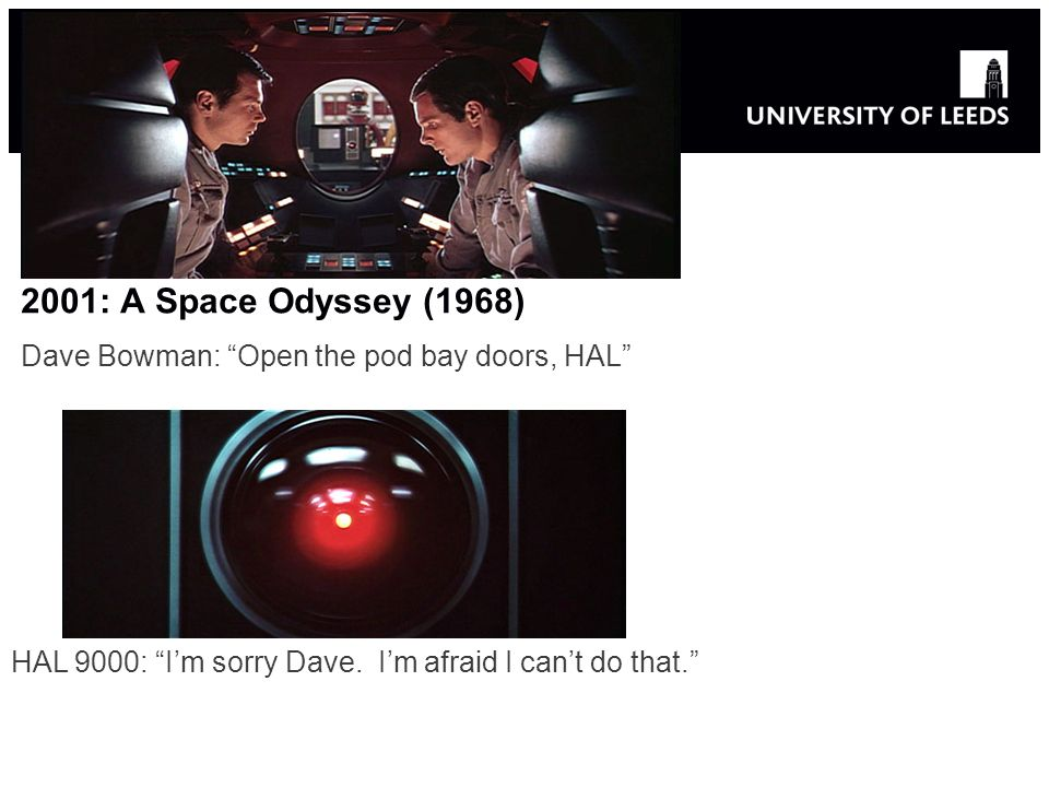 2001: A Space Odyssey (1968) Dave Bowman: Open the pod bay doors, HAL HAL 9000: Im sorry Dave.