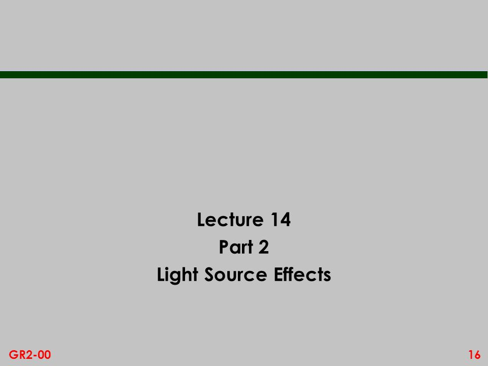 16GR2-00 Lecture 14 Part 2 Light Source Effects