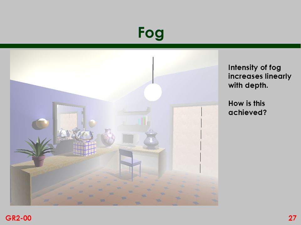27GR2-00 Fog Intensity of fog increases linearly with depth. How is this achieved?