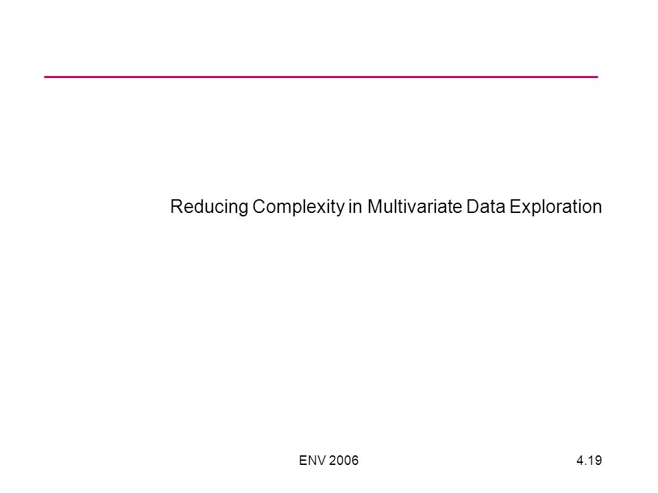 ENV 20064.19 Reducing Complexity in Multivariate Data Exploration