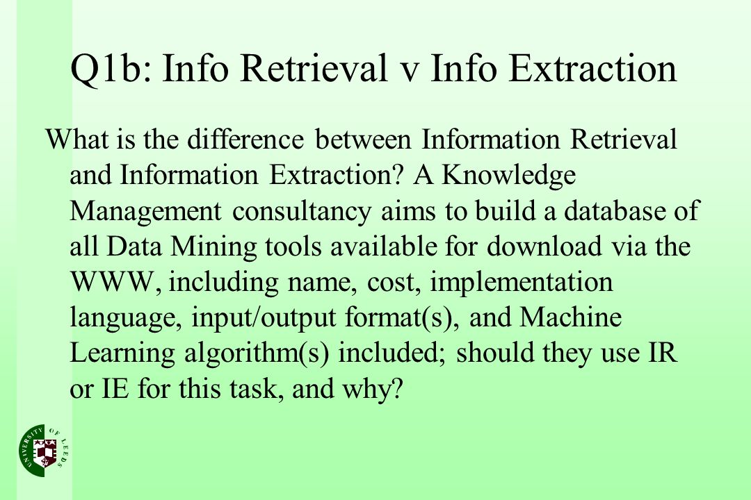 Q1b: Info Retrieval v Info Extraction What is the difference between Information Retrieval and Information Extraction.