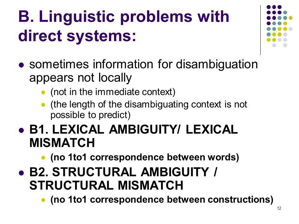 12 B. Linguistic problems with direct systems: sometimes information for disambiguation appears not locally (not in the immediate context) (the length