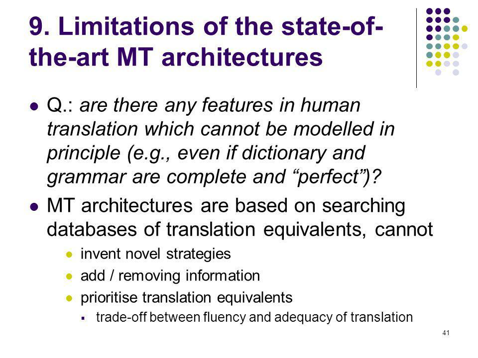 41 9. Limitations of the state-of- the-art MT architectures Q.: are there any features in human translation which cannot be modelled in principle (e.g