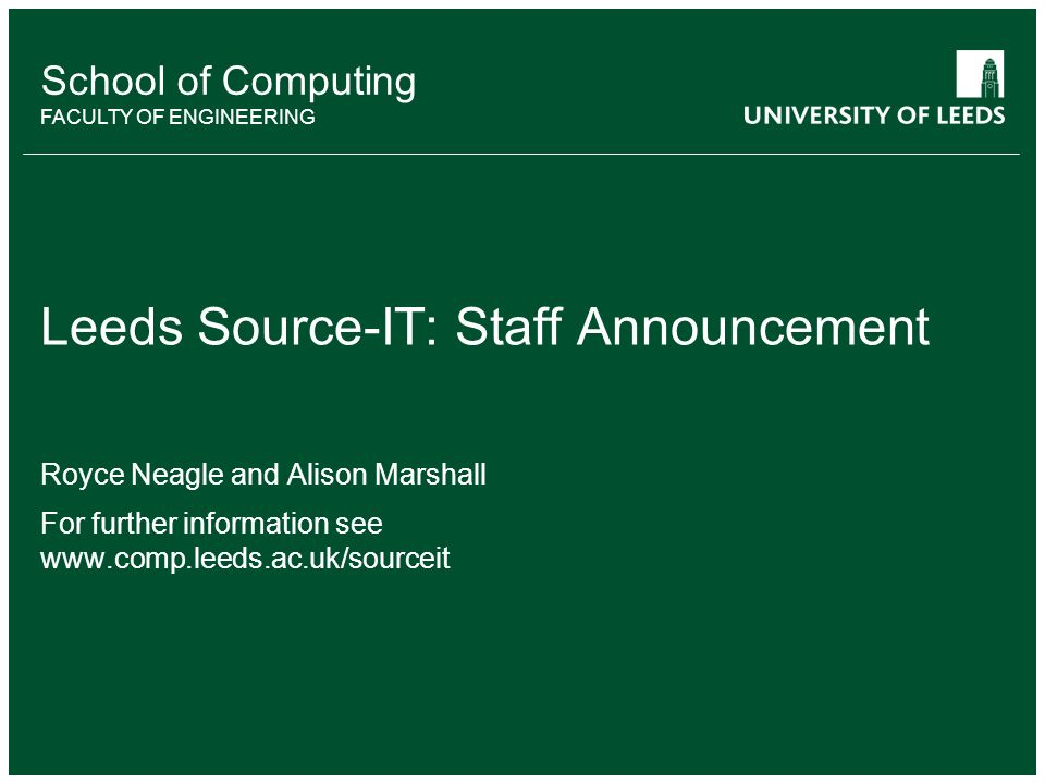 School of something FACULTY OF OTHER School of Computing FACULTY OF ENGINEERING Leeds Source-IT: Staff Announcement Royce Neagle and Alison Marshall F