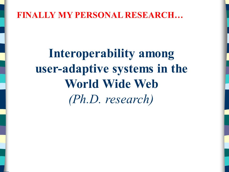 FINALLY MY PERSONAL RESEARCH… Interoperability among user-adaptive systems in the World Wide Web (Ph.D.