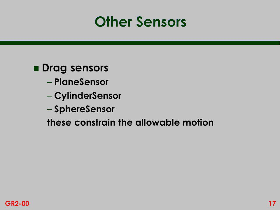 17GR2-00 Other Sensors n Drag sensors – PlaneSensor – CylinderSensor – SphereSensor these constrain the allowable motion