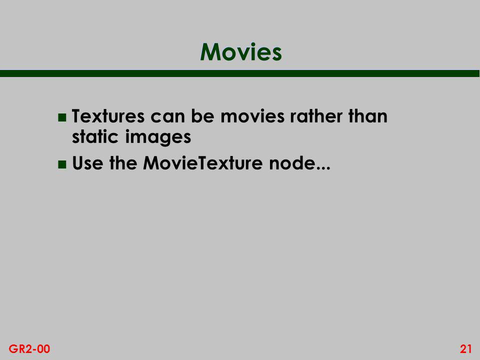21GR2-00 Movies n Textures can be movies rather than static images n Use the MovieTexture node...