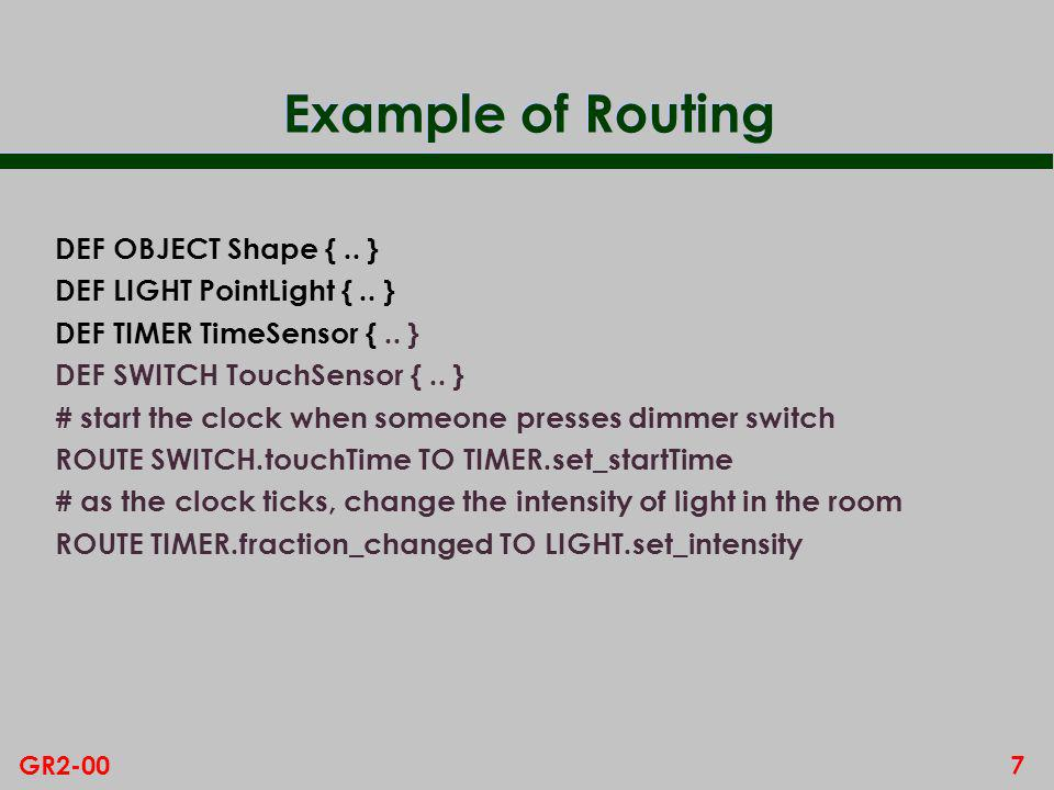 7GR2-00 Example of Routing DEF OBJECT Shape {.. } DEF LIGHT PointLight {..