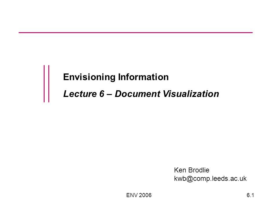 ENV 20066.1 Envisioning Information Lecture 6 – Document Visualization Ken Brodlie kwb@comp.leeds.ac.uk