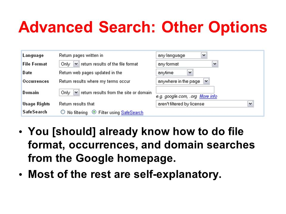 Advanced Search: Other Options You [should] already know how to do file format, occurrences, and domain searches from the Google homepage.