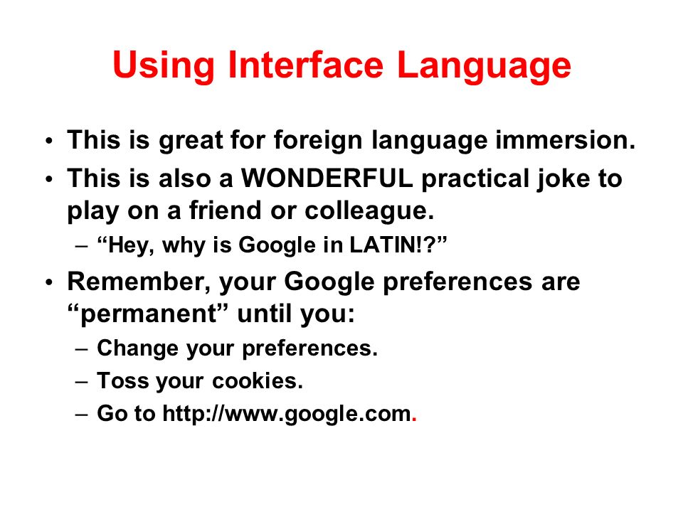 Using Interface Language This is great for foreign language immersion.