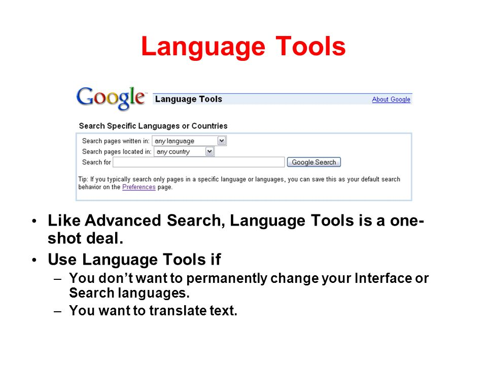 Language Tools Like Advanced Search, Language Tools is a one- shot deal.