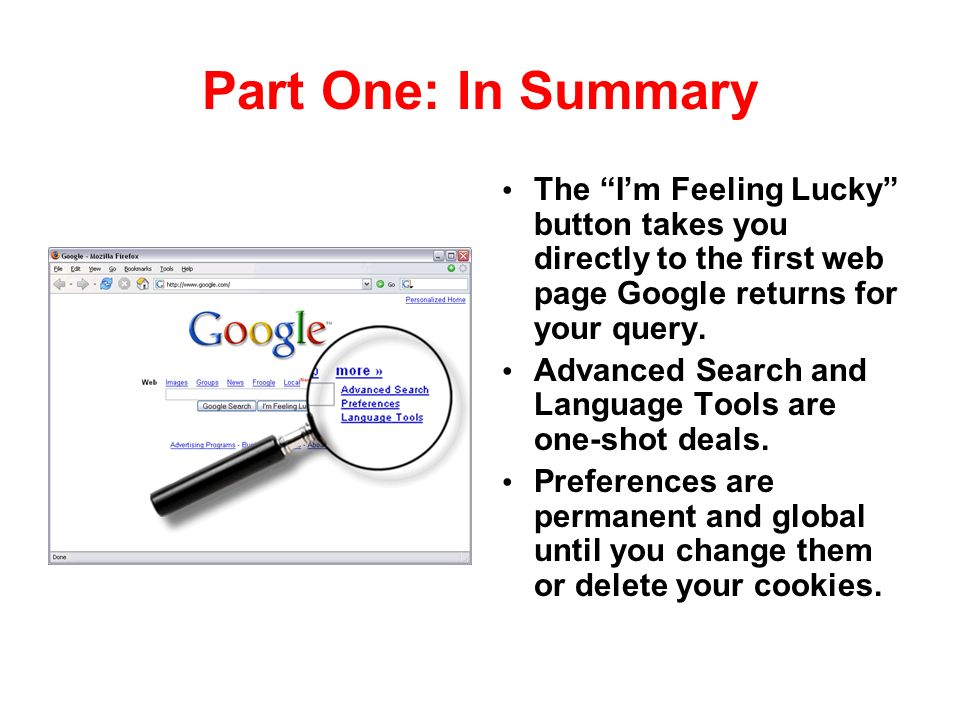 Part One: In Summary The Im Feeling Lucky button takes you directly to the first web page Google returns for your query.