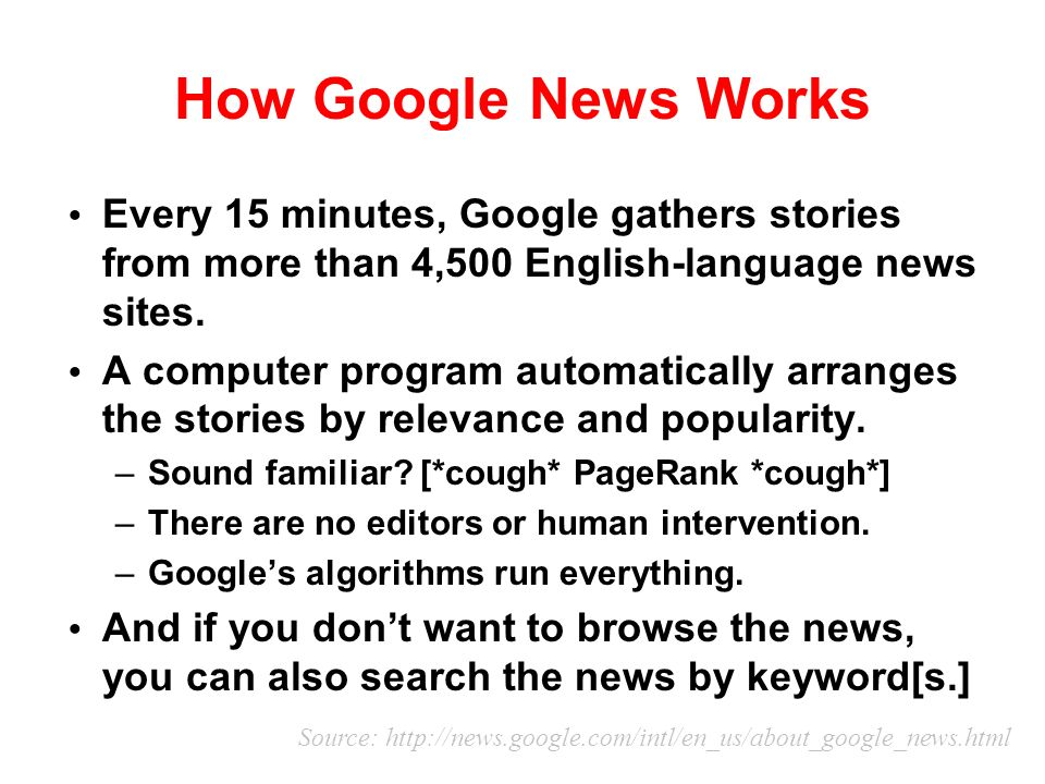 How Google News Works Every 15 minutes, Google gathers stories from more than 4,500 English-language news sites.