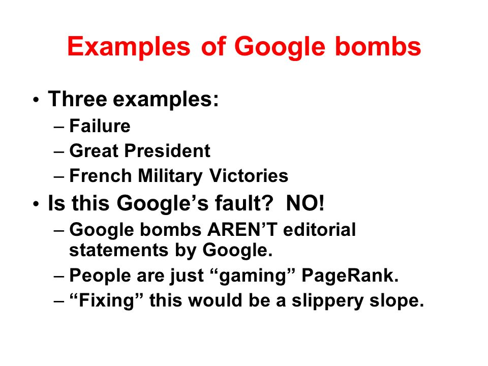 Examples of Google bombs Three examples: –Failure –Great President –French Military Victories Is this Googles fault.