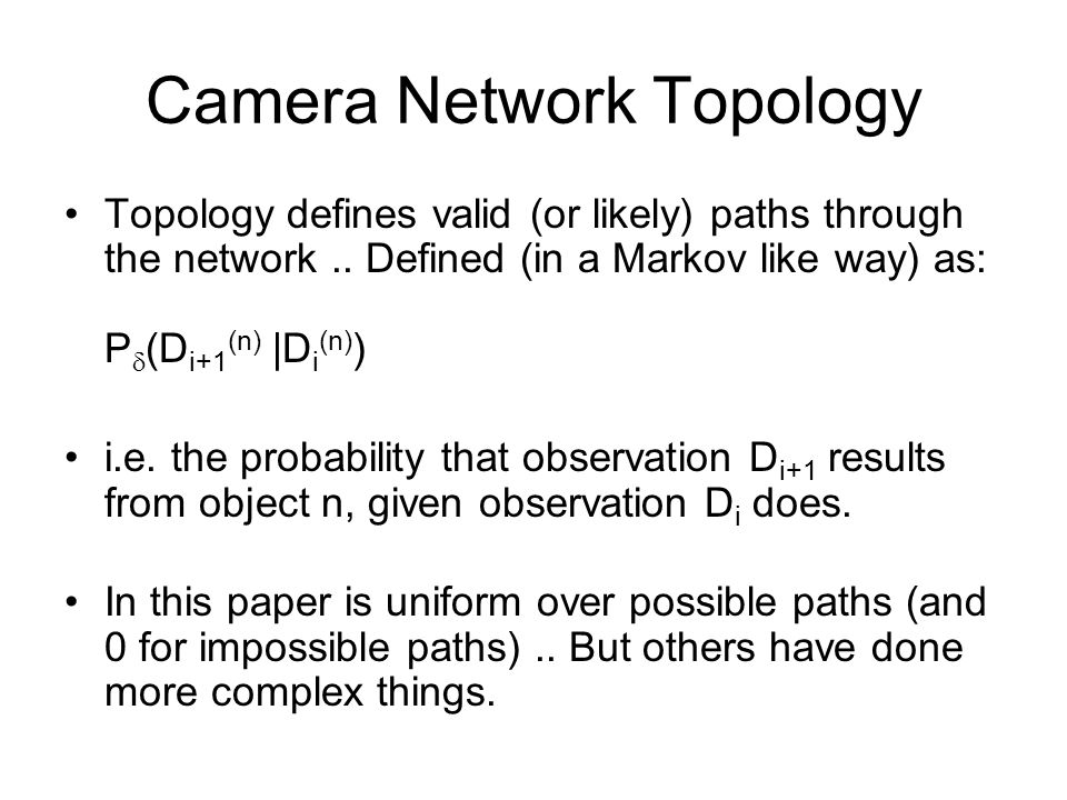 Camera Network Topology Topology defines valid (or likely) paths through the network..