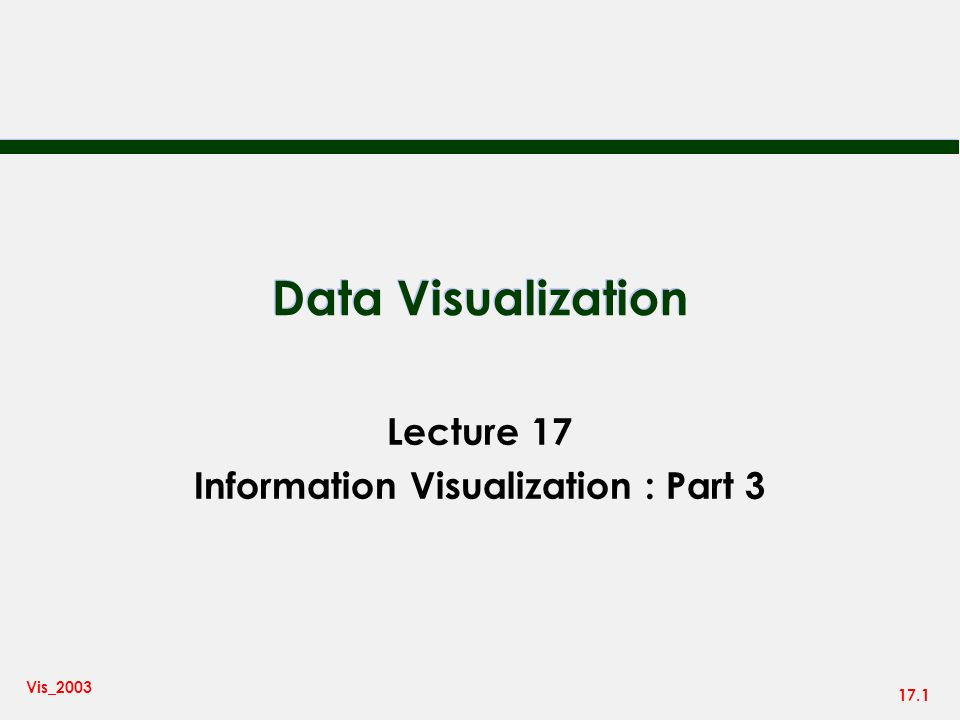 17.1 Vis_2003 Data Visualization Lecture 17 Information Visualization : Part 3