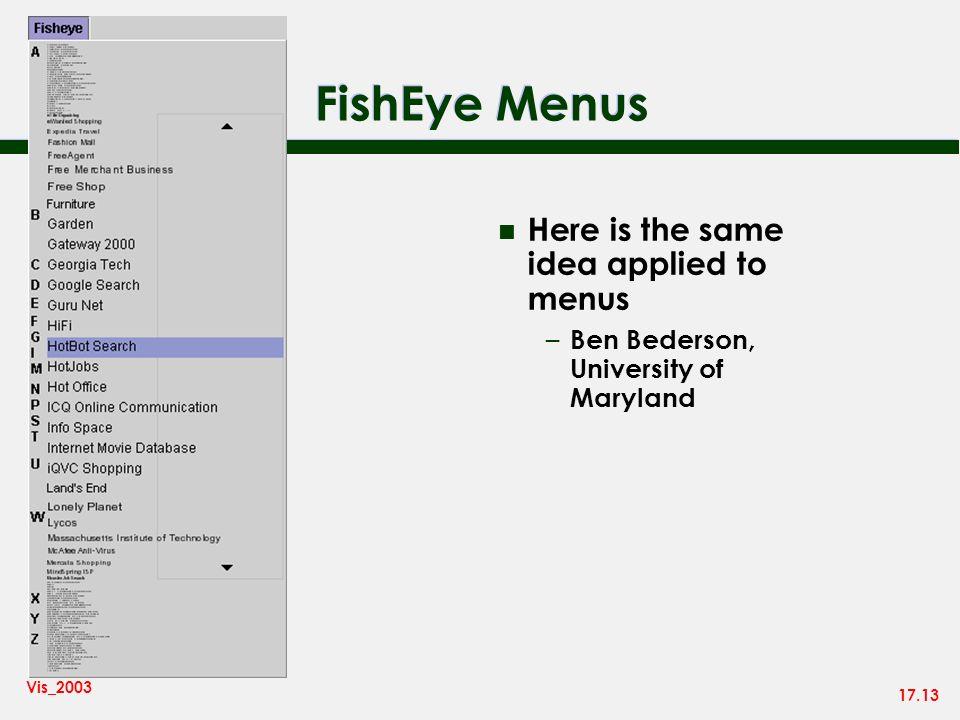 17.13 Vis_2003 FishEye Menus n Here is the same idea applied to menus – Ben Bederson, University of Maryland