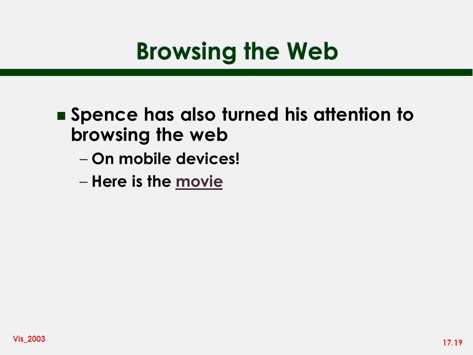 17.19 Vis_2003 Browsing the Web n Spence has also turned his attention to browsing the web – On mobile devices! – Here is the moviemovie