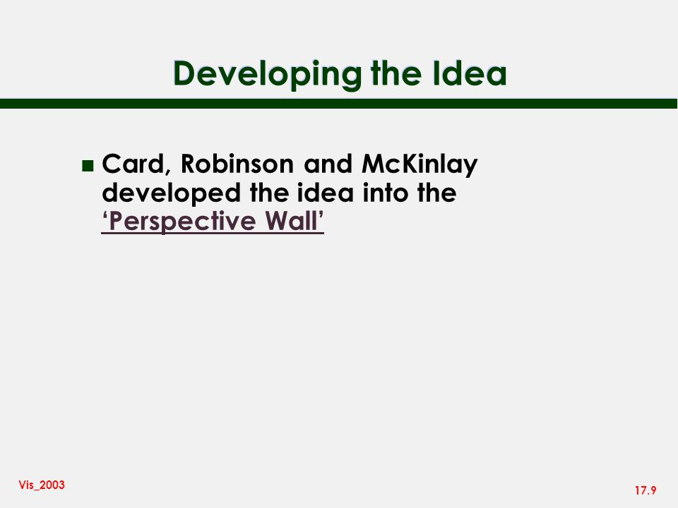 17.9 Vis_2003 Developing the Idea n Card, Robinson and McKinlay developed the idea into the Perspective Wall Perspective Wall