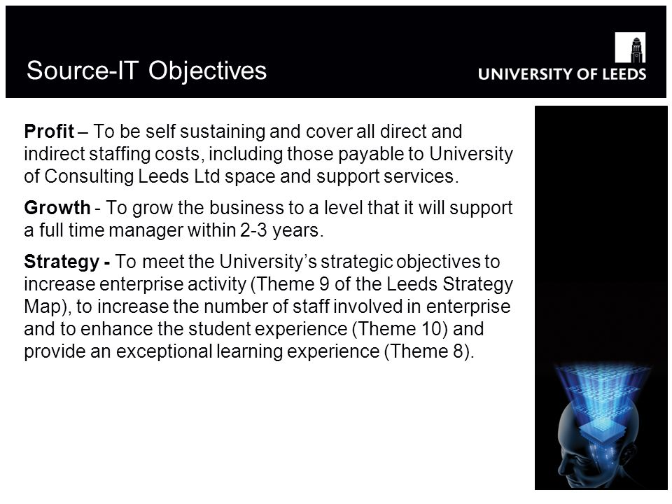 Source-IT Objectives Profit – To be self sustaining and cover all direct and indirect staffing costs, including those payable to University of Consult
