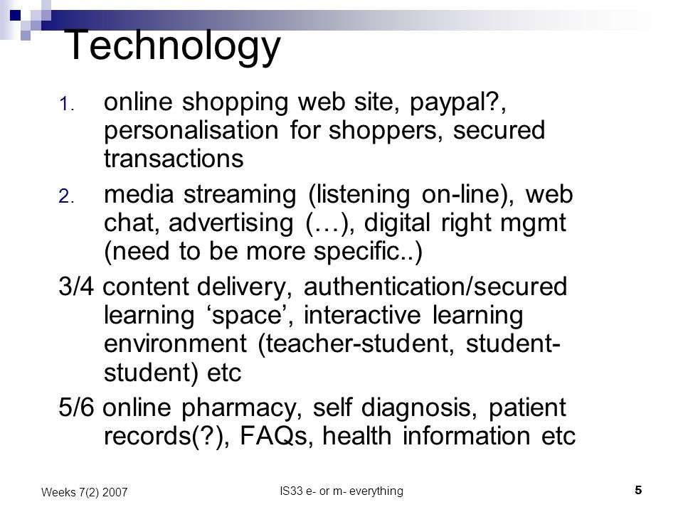 IS33 e- or m- everything5 Weeks 7(2) 2007 Technology 1. online shopping web site, paypal?, personalisation for shoppers, secured transactions 2. media