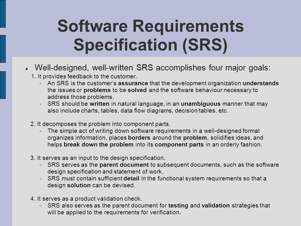 Software Requirements Specification (SRS) Well-designed, well-written SRS accomplishes four major goals: 1.