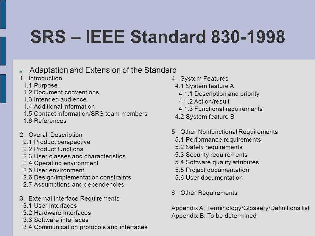 SRS – IEEE Standard 830-1998 Adaptation and Extension of the Standard 1. Introduction 1.1 Purpose 1.2 Document conventions 1.3 Intended audience 1.4 A