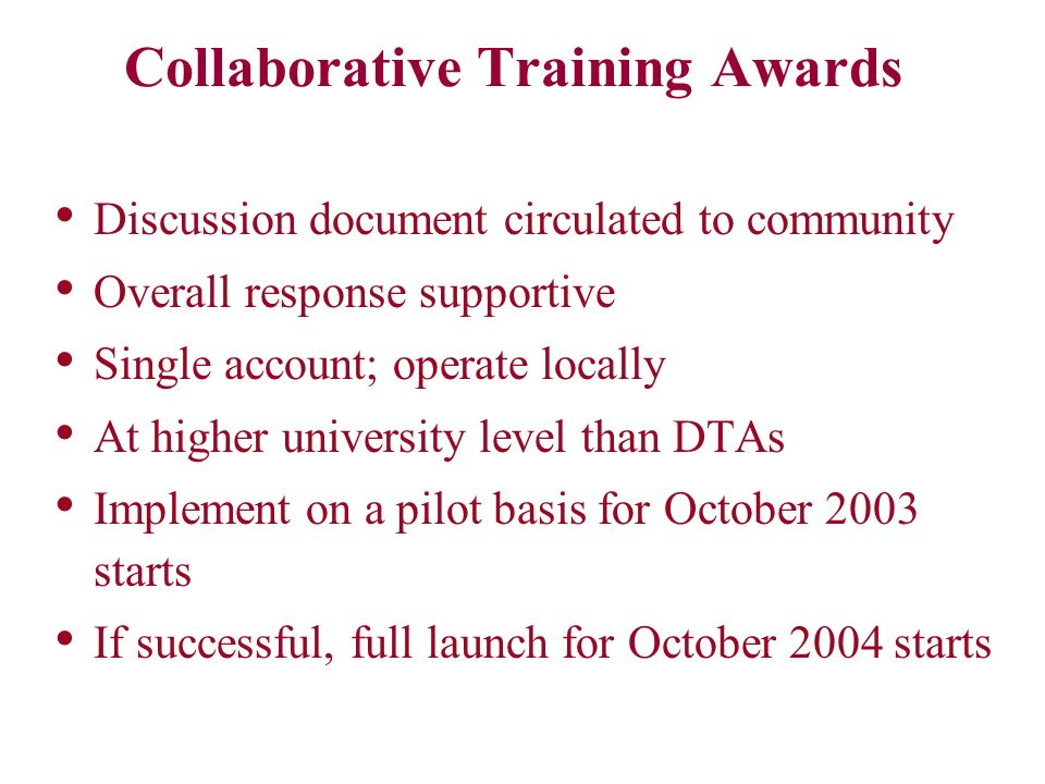 Collaborative Training Awards Discussion document circulated to community Overall response supportive Single account; operate locally At higher univer