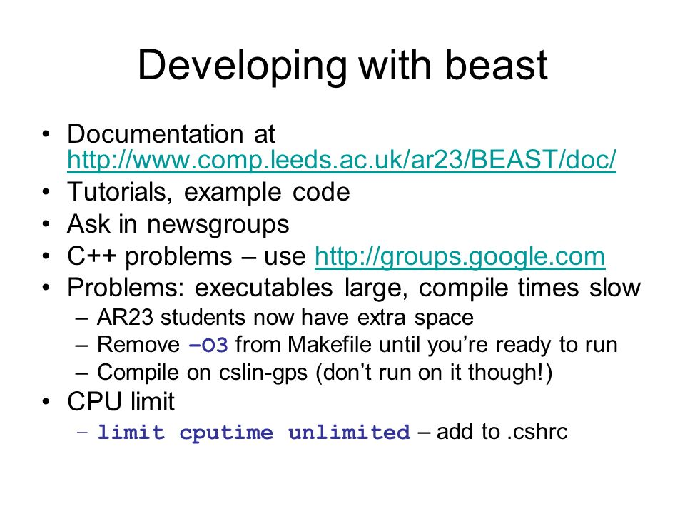 Developing with beast Documentation at http://www.comp.leeds.ac.uk/ar23/BEAST/doc/ http://www.comp.leeds.ac.uk/ar23/BEAST/doc/ Tutorials, example code
