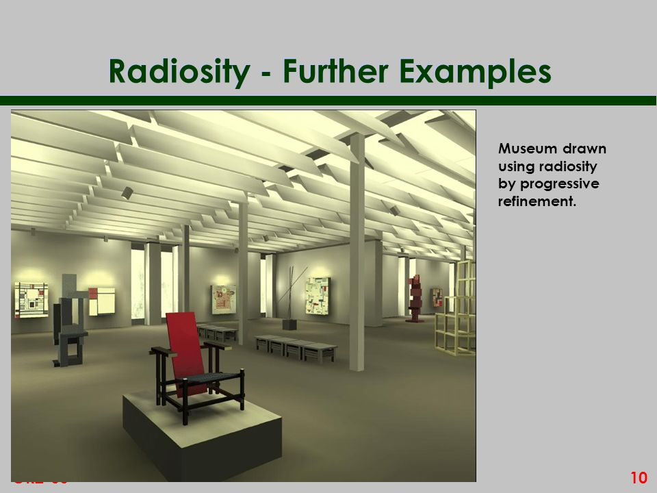 10GR2-00 Radiosity - Further Examples Museum drawn using radiosity by progressive refinement.