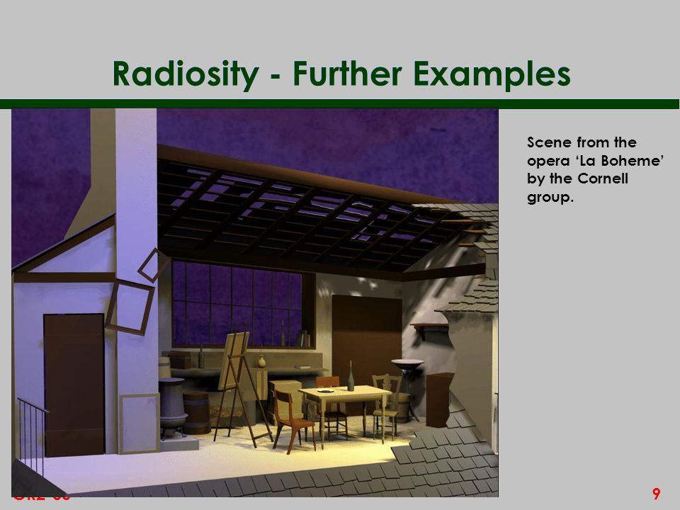 9GR2-00 Radiosity - Further Examples Scene from the opera La Boheme by the Cornell group.