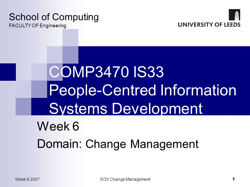 IS33 Change Management2 Week 6 2007 Change Management Pettigrew (1998) defined a change programme as a focused, often high investment attempt to create system-wide change using pre-packaged products and technologies.