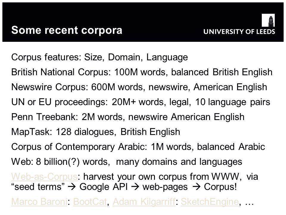 Some recent corpora Corpus features: Size, Domain, Language British National Corpus: 100M words, balanced British English Newswire Corpus: 600M words,