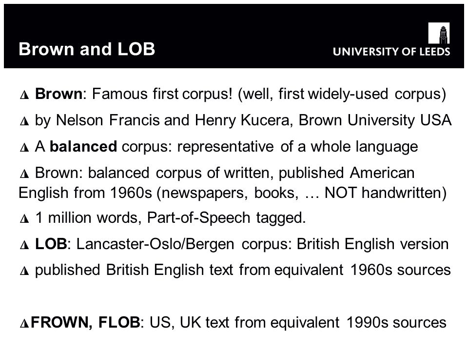 Brown and LOB Brown: Famous first corpus.