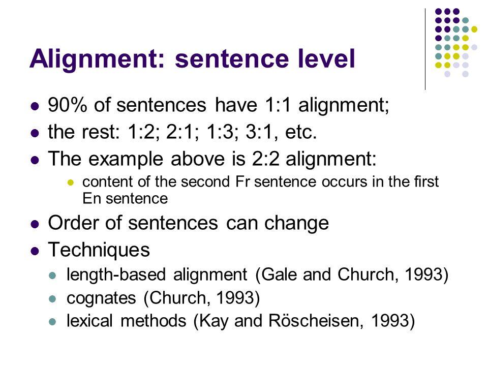 Alignment: sentence level 90% of sentences have 1:1 alignment; the rest: 1:2; 2:1; 1:3; 3:1, etc.