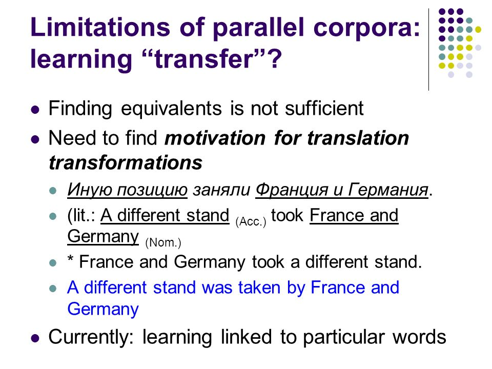 Limitations of parallel corpora: learning transfer? Finding equivalents is not sufficient Need to find motivation for translation transformations Иную