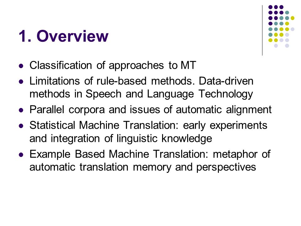 Behind the Statistical MT (contd.) The Language Model generates an English sentence is trained on English monolingual corpus, measures how natural , fluent is English sentence Frequencies in the corpus of 2-word, 3-word… N- word sequences – N-grams -- found in the output sentence are multiplied together Little John was looking for his toy box… The box was in a pen