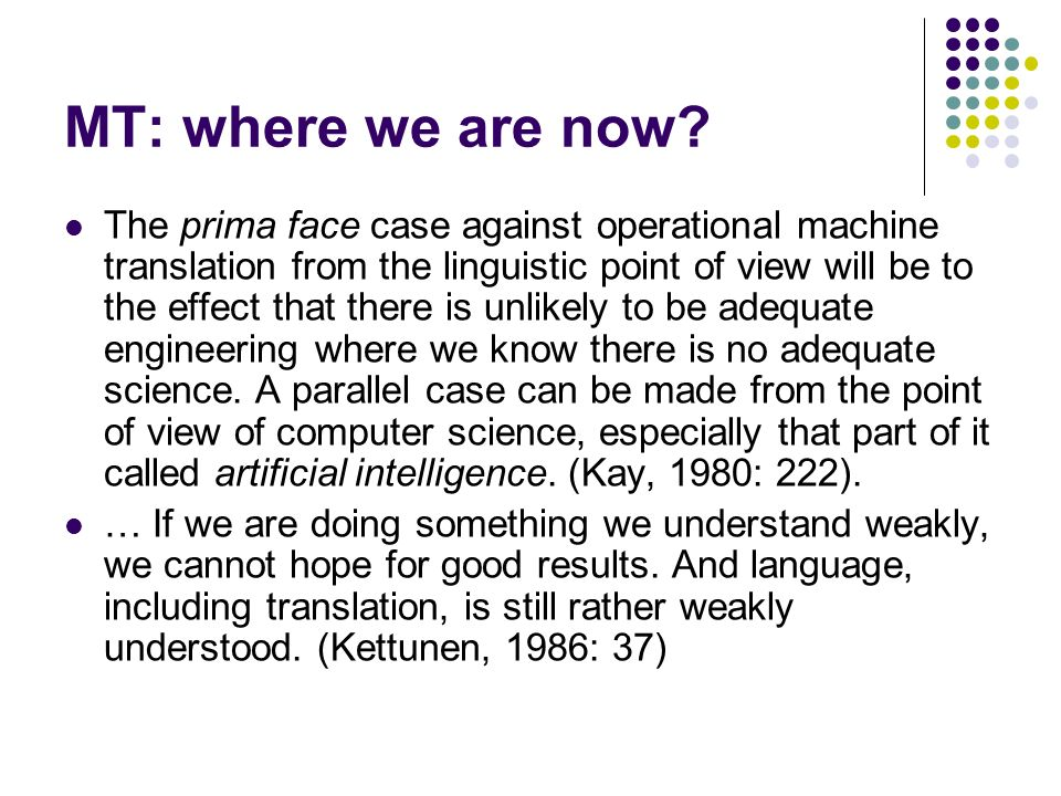MT: where we are now? The prima face case against operational machine translation from the linguistic point of view will be to the effect that there i