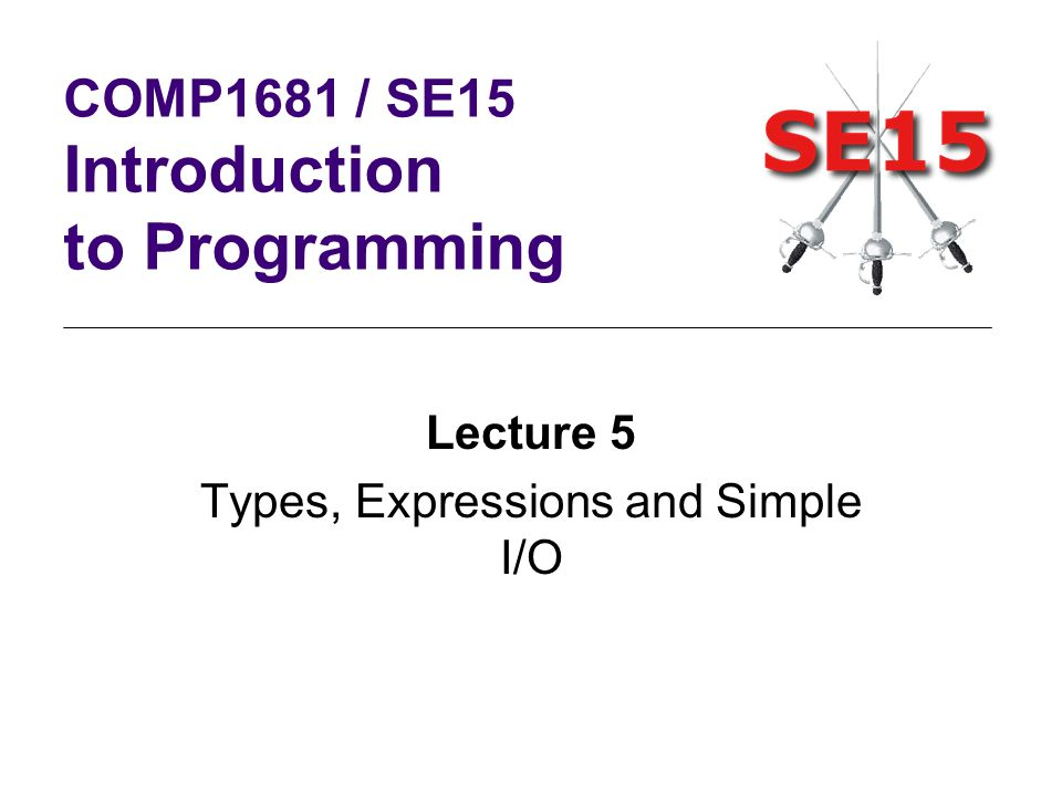SE15: Types Expressions and Simple I/O5–12 Arithmetic Expressions Ordinary expression Java expression rate*rate + delta 2*(salary+bonus) (a-7)/(t-9*v)