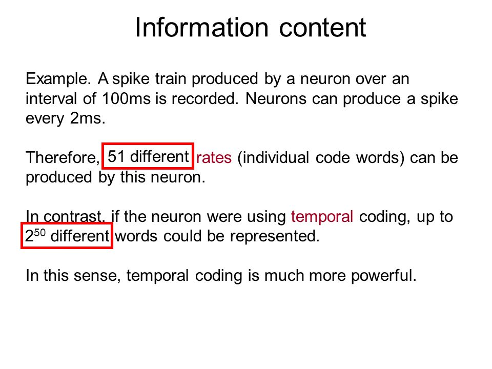 Example. A spike train produced by a neuron over an interval of 100ms is recorded. Neurons can produce a spike every 2ms. Therefore, rates (individual