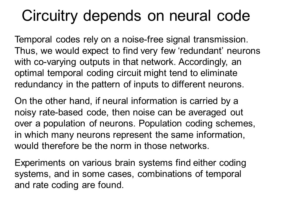 Temporal codes rely on a noise-free signal transmission. Thus, we would expect to find very few redundant neurons with co-varying outputs in that netw
